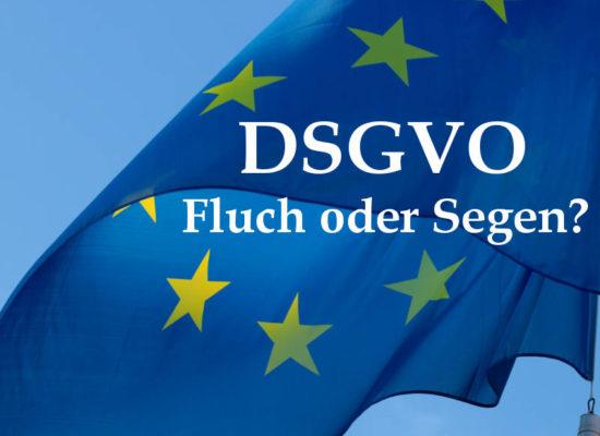 DSGVO - Fluch oder Segen?